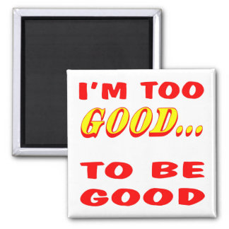 I'm Too Good To Be Good Innuendo Square Magnet