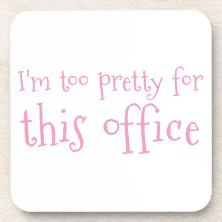 I'm too pretty for this office coaster