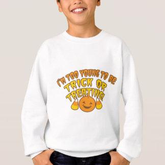 I'm TOO YOUNG be trick or treating FUN HALLOWEEN Sweatshirt