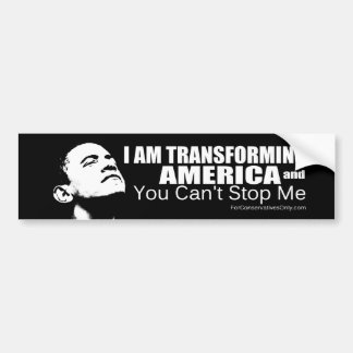 """""""I'm Transforming America and You Can't Stop Me"""" Bumper Sticker"""