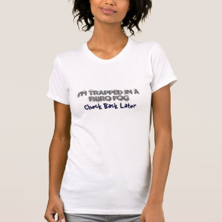 I'm Trapped In A Fibro Fog, Check Back Later-Tee T-Shirt