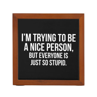 I'm Trying To Be A Nice Person - Funny Novelty Desk Organizer