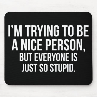 I'm Trying To Be A Nice Person - Funny Novelty Mouse Pad