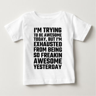 I'm Trying To Be Awesome Today, But I'm Exhausted Baby T-Shirt