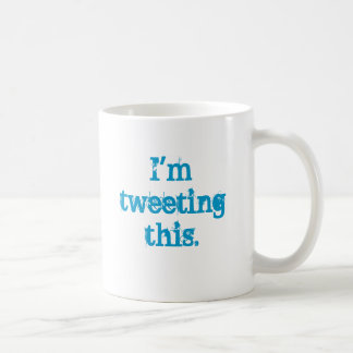 I'm tweeting this. coffee mug