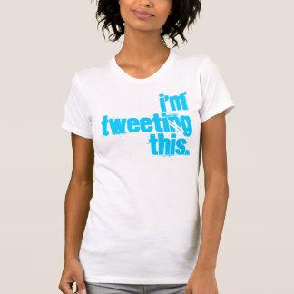 i'm Tweeting this. T-Shirt