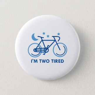 I'm Two Tired 2 Inch Round Button