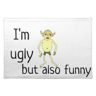 I'm ugly but also funny placemat