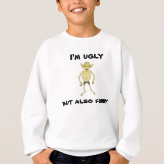 I'm ugly but also funny sweatshirt