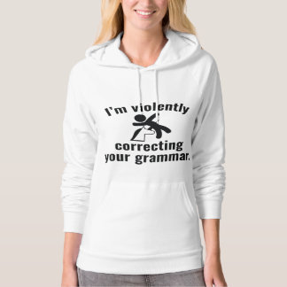 I'm Violently Correcting Your Grammar Hoodie
