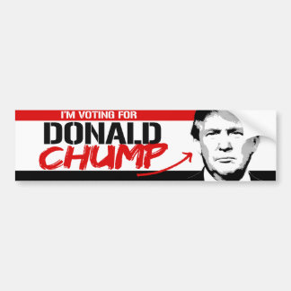 I'm Voting for Donald Chump - Bumper Sticker