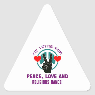 I'm voting for Peace,Love and Religious Dance Triangle Sticker
