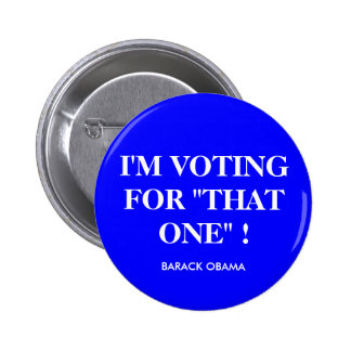 "I'M VOTING FOR ""THAT ONE"" !, BARACK OBAMA PINS"