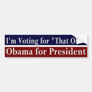 """I'm Voting for """"That One"""" Bumper Sticker"""