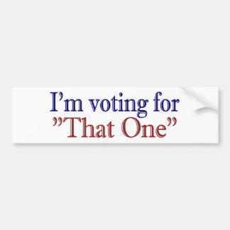 "I'm Voting for ""That One"" (Obama 2008) Bumper Sticker"