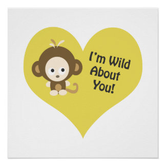 I'm Wild about You Monkey Perfect Poster