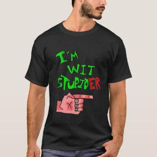 Im wit stupid..er T-Shirt