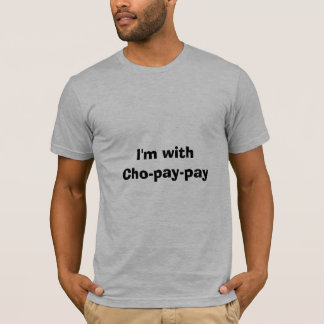I'm with Cho-pay-pay T-Shirt