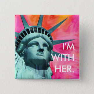 I'm with her - Lady Liberty - Statue of Liberty 2 Inch Square Button