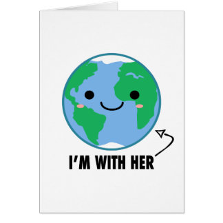 I'm With Her - Planet Earth Day Card