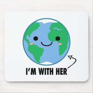I'm With Her - Planet Earth Day Mouse Pad