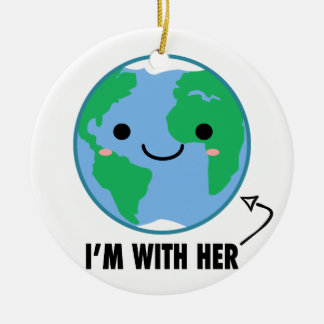 I'm With Her - Planet Earth Day Round Ceramic Ornament
