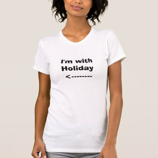 I'm With Holiday - white T- shirt