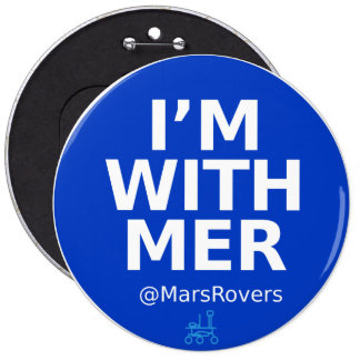 """""""I'm with MER,"""" and I'm colossal! 6 Inch Round Button"""