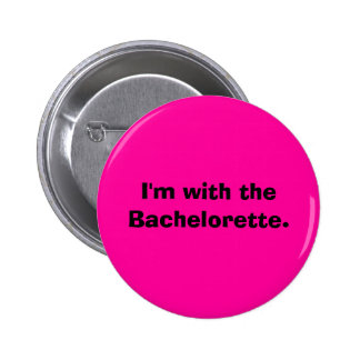 I'm with the Bachelorette. 2 Inch Round Button