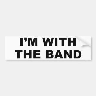 I'm with the band. bumper sticker
