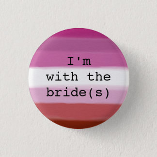 I'm with the Bride(s) Button-Lesbian Pride Flag 1 Inch Round Button