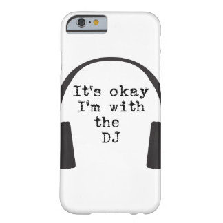 I'm with the DJ, it's okay! Phone case