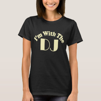 I'm With The DJ T Shirt  Dark