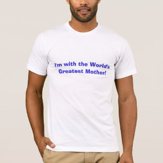 I'm with the World's Greatest Mother! T-Shirt