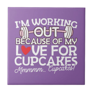I'm Working Out Because of my Love for Cupcakes Tile