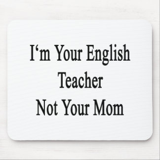 I'm Your English Teacher Not Your Mom Mouse Pads