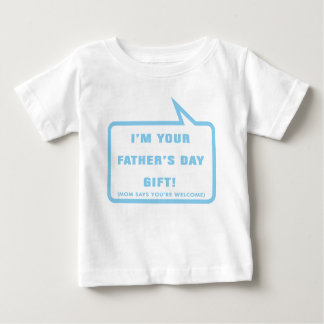 I'm your Father's Day Gift Baby T-Shirt