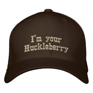 I'm your Huckleberry Embroidered Hat