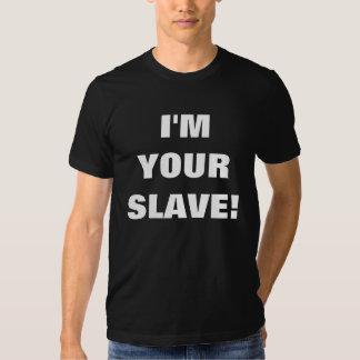 I'M YOUR SLAVE! T-SHIRT