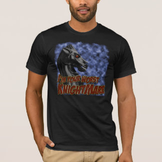 I'm your worst knightmare T-Shirt