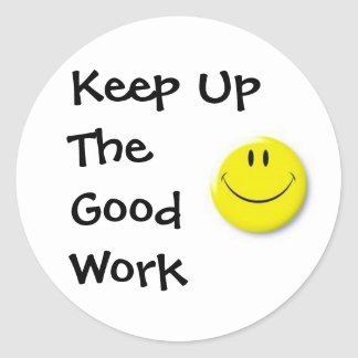images, Keep Up The Good Work Classic Round Sticker