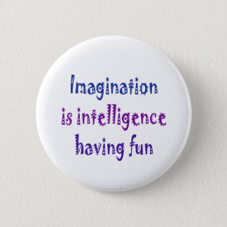 Imagination is intelligence having fun. 2 inch round button