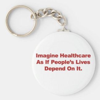 Imagine Healthcare People's Lives Depend On Basic Round Button Keychain