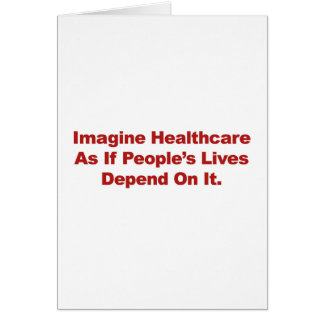 Imagine Healthcare People's Lives Depend On Card