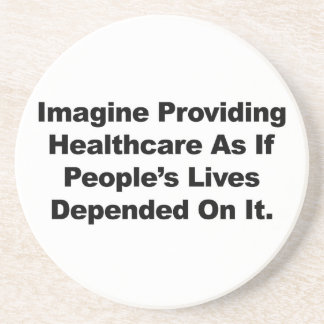 Imagine Healthcare People's Lives Depend On Coaster