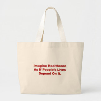 Imagine Healthcare People's Lives Depend On Large Tote Bag