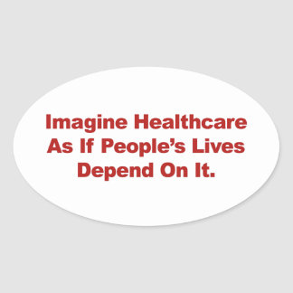 Imagine Healthcare People's Lives Depend On Oval Sticker
