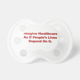 Imagine Healthcare People's Lives Depend On Pacifier