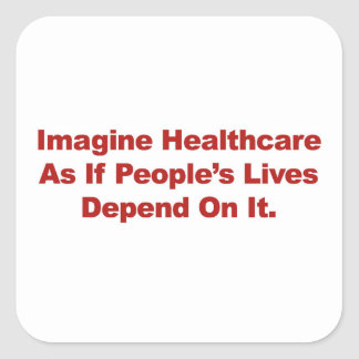 Imagine Healthcare People's Lives Depend On Square Sticker