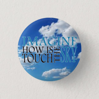 Imagine how is touch the sky 1 inch round button